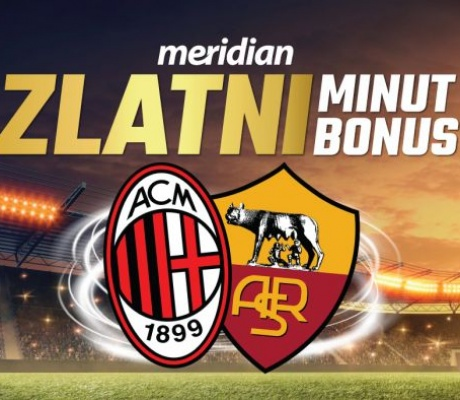 POGODI PRAVI TRENUTAK: Milan i Roma ti donose extra bonus