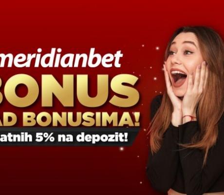 EKSKLUZIVNA PONUDA U MERIDIANU: Dodatnih 5% bonusa na depozit
